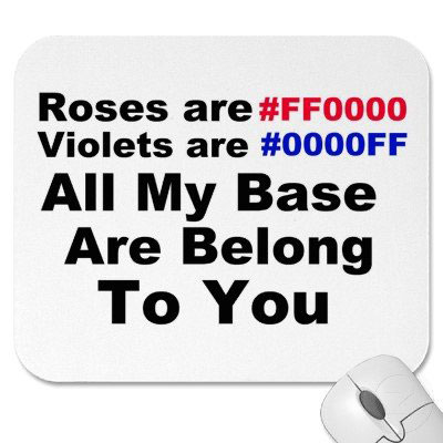 Roses are #FF0000, Violets are #0000FF. All My Base Are Belong to You