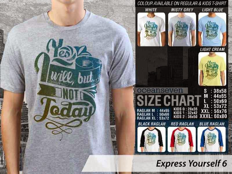 KAOS tulisan yes. i will. but not today Express Yourself 6 distro ocean seven