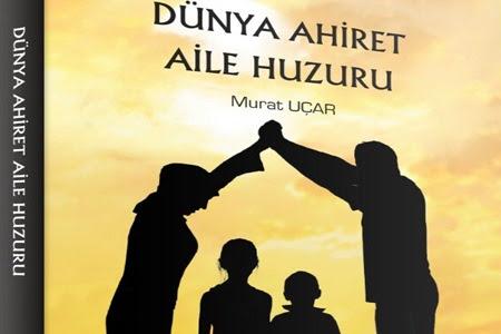 Murat Uçar'ın Dünya  Ahiret Aile Huzuru kitabının 4. çıktı