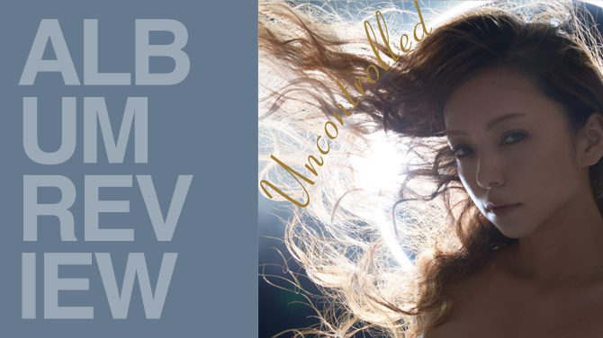 Namie Amuro - Uncontrolled | Album review