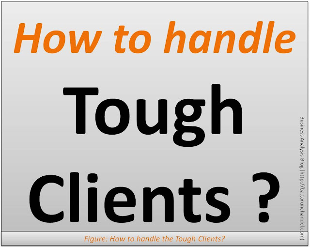 How to handle tough clients, Tarun Chandel the Business Analyst Blog