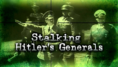 W pogoni za genera³ami Hitlera / Stalking Hitler's Generals (2011) PL.1080i.HDTV.x264 / Lektor PL