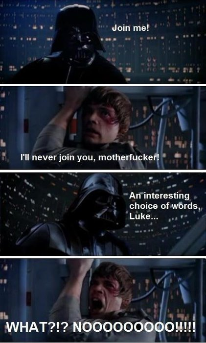 "R rated version of ""Luke, I am your father."""