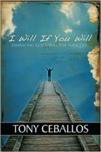 Tony Ceballos I Will If You Will: Embracing God's Will For Your Life BOOK
