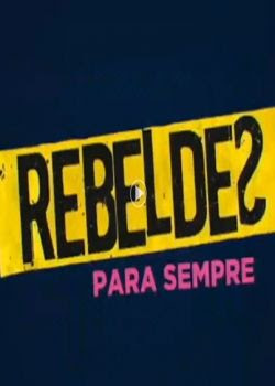 Download – Rebeldes Para Sempre – HDTV AVI + RMVB