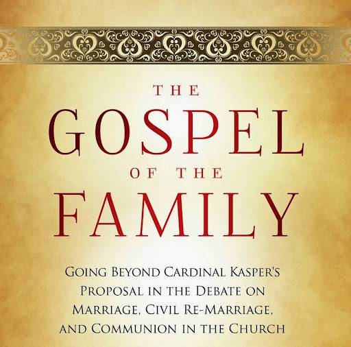 Book review:  Gospel of the Family: Going Beyond Cardinal Kaspers Proposal in the Debate on Marriage, Civil Re-Marriage, and Communion in the Church