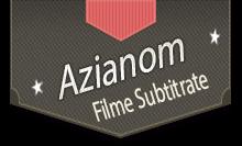 Azianom Filme de toate tipurile subtitrate in romana cu calitate HD