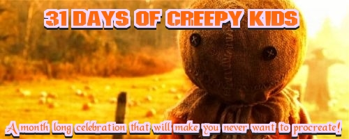 31 Days of Creepy Kids- Day 21, An Island full of murdering whelps (Who can Kill a Child?)