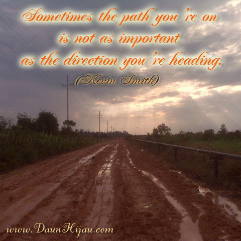 Sometimes the path you're on is not as important as the direction you're heading. (Kevin Smith)