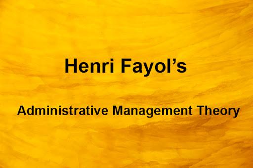 Administrative Management Theory School - Henri Fayol