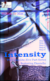 Cherish Desire Singles: Intensity (The Complete Five Part Series) featuring Danielle, Intensity 1 (A Danielle Story), Intensity 2 (A Danielle Story), Intensity 3 (A Danielle Story), Intensity 4 (A Danielle Story), Intensity 5 (A Danielle Story), Danielle, Ronin, Max, erotica