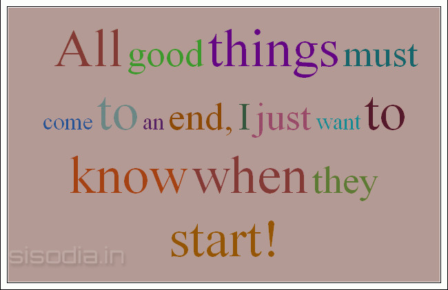 All Good Things Comes End Quotes All Good Things Come To An End