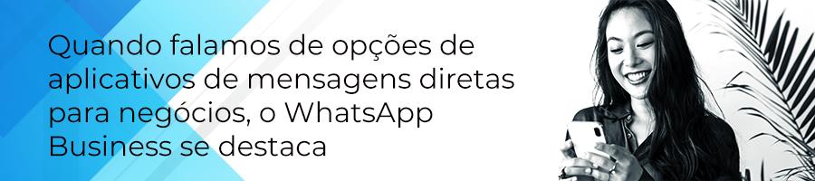 Quando falamos de opções de aplicativos de mensagens diretas para negócios, o WhatsApp Business se destaca