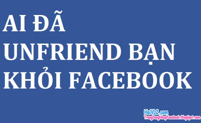 tìm xem ai đã unfriend bạn trên facebook