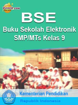 Download Buku Elektronik BSE SMP MTs  kelas 9, Download Buku Sekolah Elektronik SMP