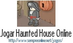 Jogo Haunted House Online