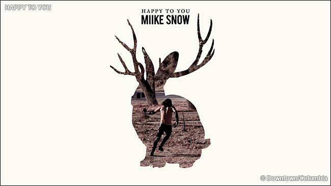 Happy to You -  Miike Snow