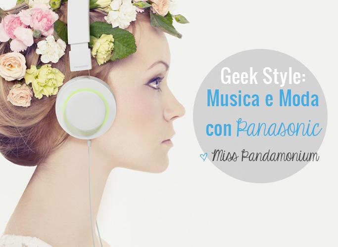 Geek Style: Musica e Moda con Panasonic