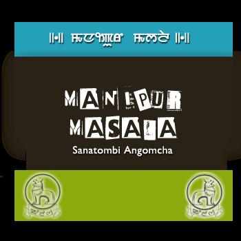Manipur Masala: by Sanatombi Angomcha (manipuri wathi, wakhallon, wari)