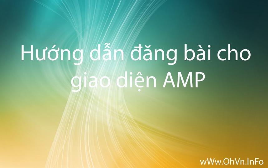 Hướng dẫn đăng bài trong giao diện AMP đang sử dụng