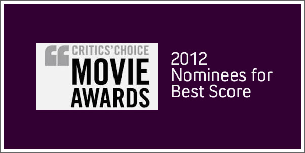 Critics Choice 2012 Award Nominees for Best Score