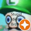 Stupid Idiot Broz