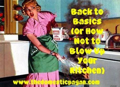 Back To Basics Or How Not To Blow Up Your Kitchen Returns