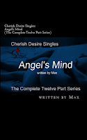 Cherish Desire Singles: Angel's Mind (The Complete Twelve Part Series), Angel, Tom, Max, erotica, Print Edition