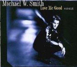 Michael W. Smith - Love Me Good EP 1998