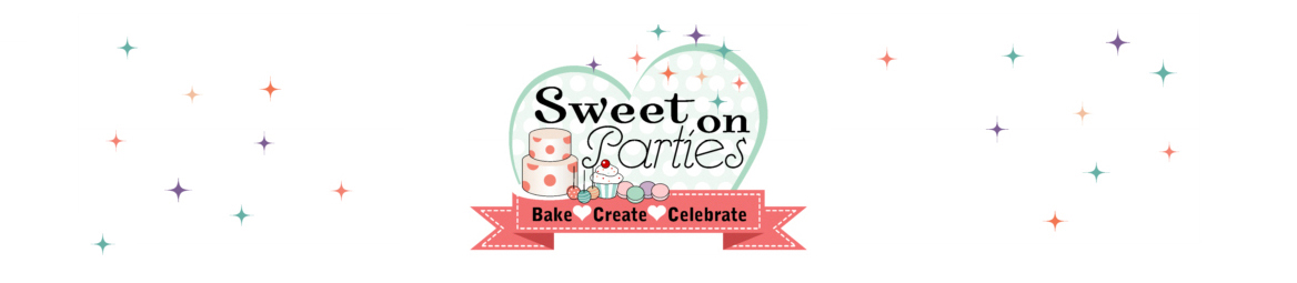 Sweet On Parties { BAKE CREATE CELEBRATE }