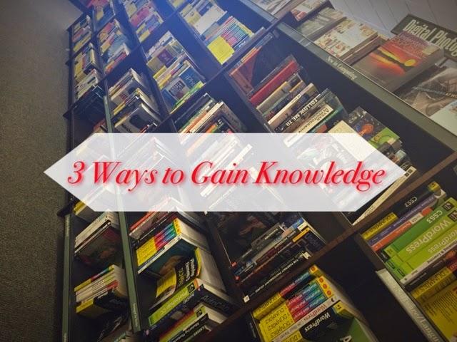 3 Ways to Gain Knowledge