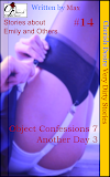 Cherish Desire: Very Dirty Stories #14, Object Confession 7, Another Day 3, Emily, Max, erotica