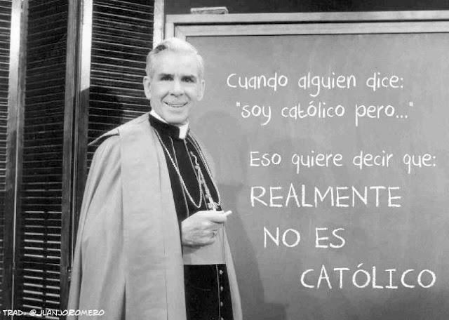 Cuando dice «soy católico pero..», lo que quiere decir es que REALEMENTE NO ES CATÓLICO