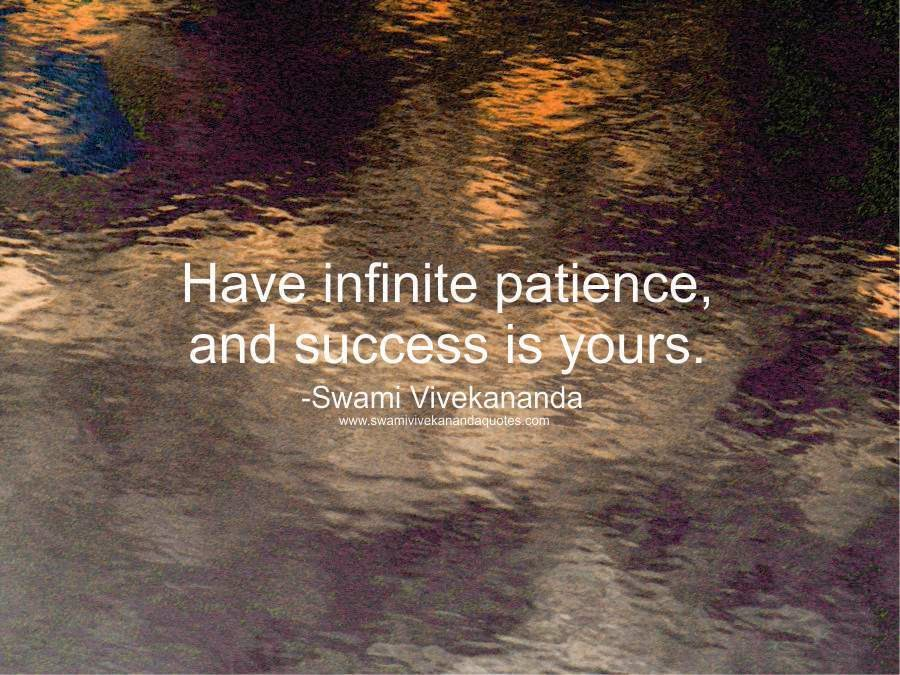 Swami Vivekananda quote: Have infinite patience, and success is yours.