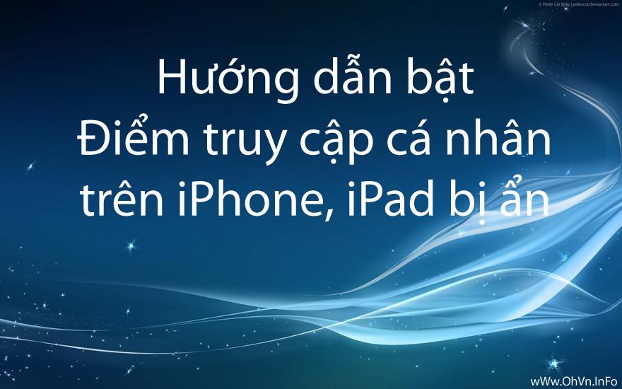 Hướng dẫn bật Điểm truy cập cá nhân trên iPhone, iPad bị ẩn