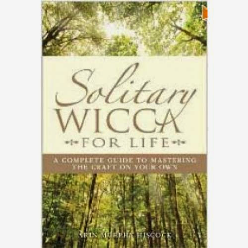 Solitary Wicca For Life Complete Guide To Mastering The Craft On Your Own