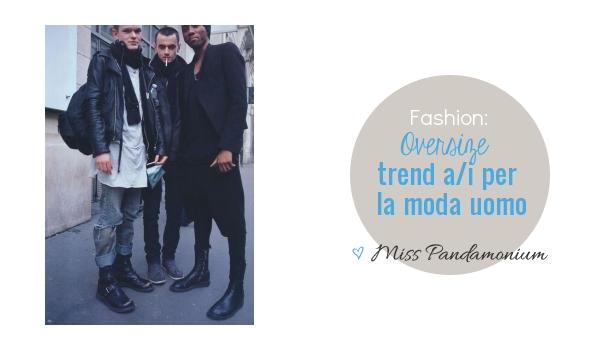 trend moda uomo, trend moda uomo a/i '12, fashion trend, oversize trend, fashion man