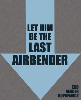 A poster with a blue arrow on a gray background; the poster says 'let him be the last airbender' and 'end bender supremacy'
