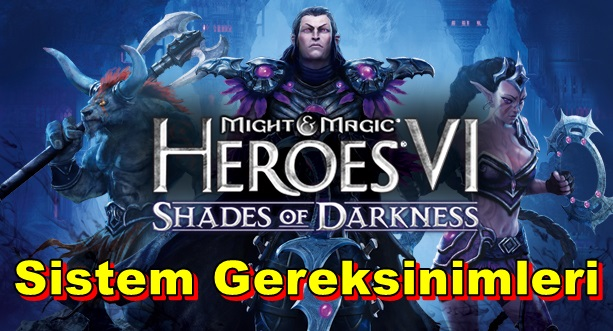 Might and Magic Heroes VI: Shades of Darkness PC Sistem Gereksinimleri