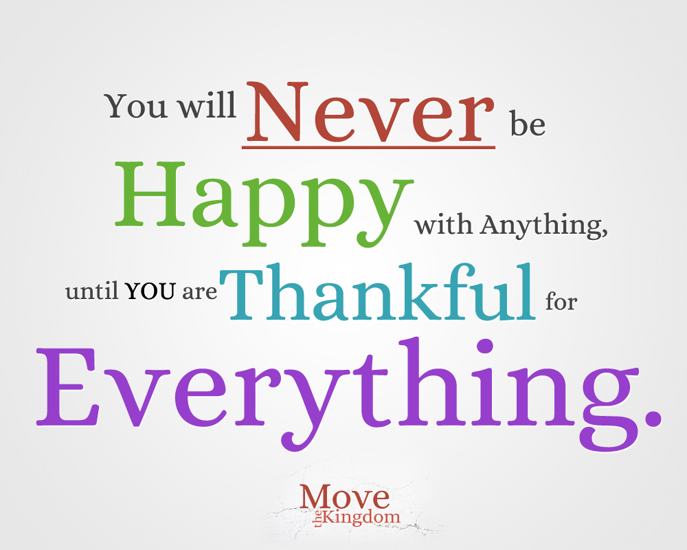Thankful for Everything, Happy in Anything  Move the Kingdom