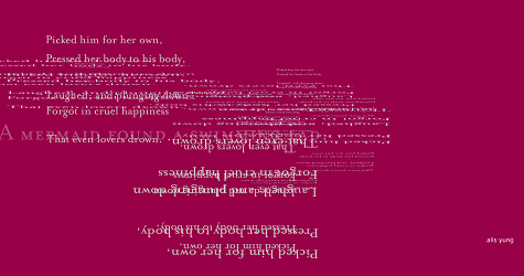 "Screen capture of ""Mermaid"" by W.B. Yeats and Alis Yung. A stanza is reflected horizontally. Text: ""Picked him for her own / Pressed her body to his body / Forgot in cruel happiness / That even lovers drown"""