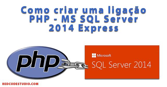 Como ligar o PHP a uma base-de-dados MS SQL Server 2014 Express