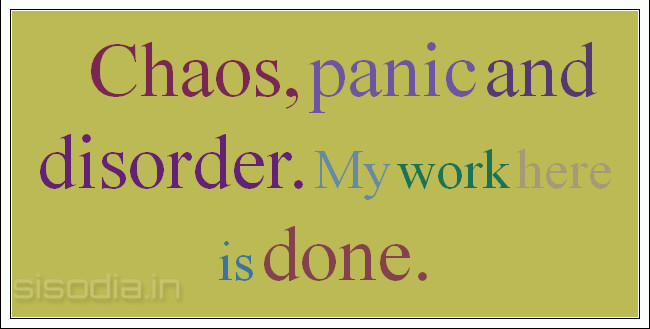 Quotes Find Chaos Panic And Disorder My Work Here Is Done