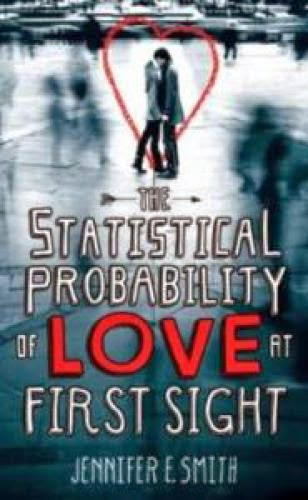 Review The Statistical Probability Of Love At First Sight By Jennifer E Smith