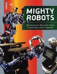 Might Robots: Mechanical Marvels that Fascinate and Frighten