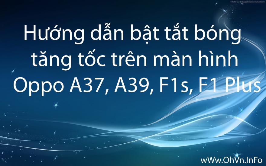 Hướng dẫn bật tắt bóng tăng tốc trên màn hình Oppo A37, A39, F1s, F1 Plus