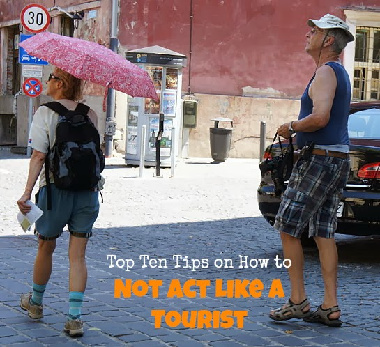 Top 10 tips on how NOT to act like a tourist