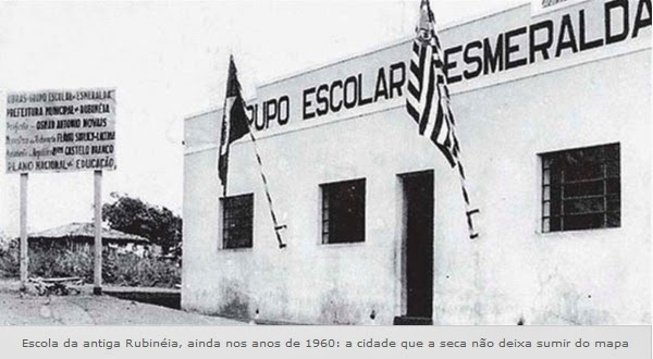 Escola da antiga Rubinéia, ainda nos anos de 1960: a cidade que a seca não deixa sumir do mapa.