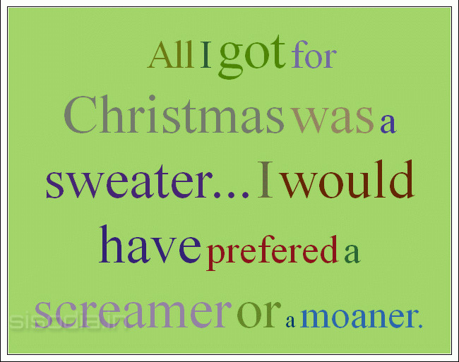 All I Got For Christmas Was A Sweater Would Have Prefered Screamer Or Moaner