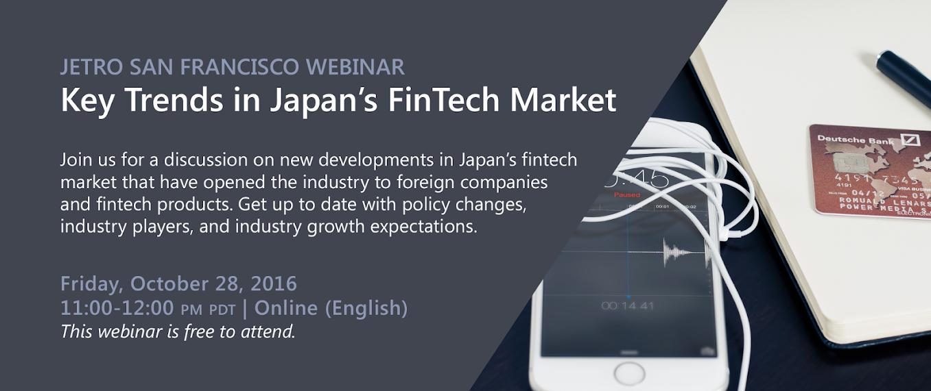 [Webinar] Key Trends in Japan's FinTech Market - October 28, 2016 from 11:00-12:00 p.m. PDT